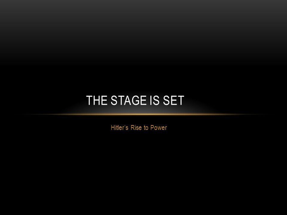 Hitler's Rise to Power THE STAGE IS SET