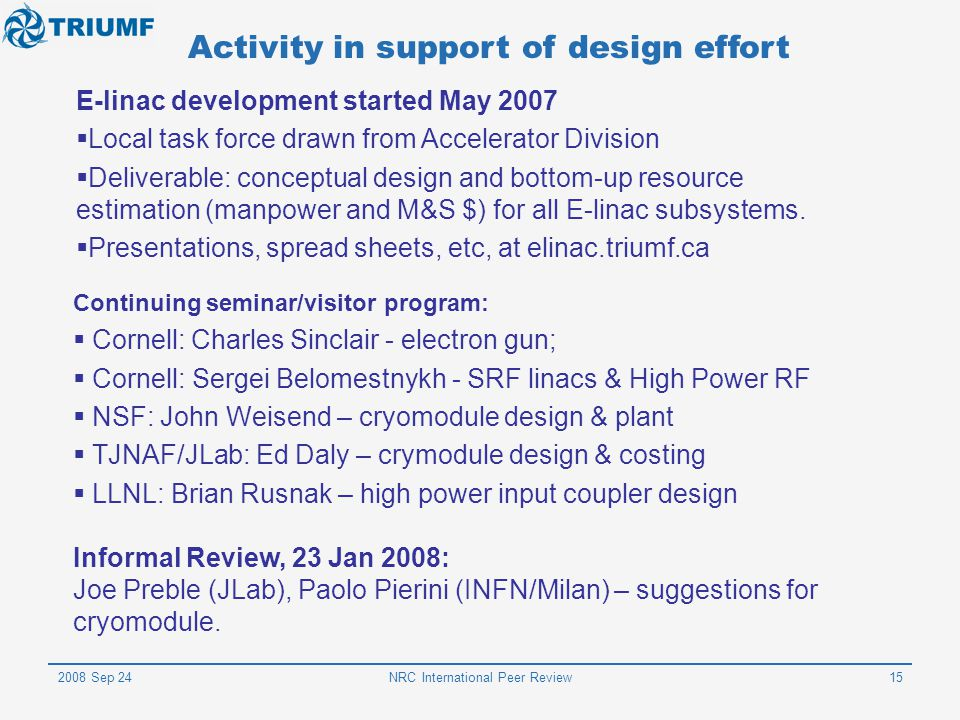 2008 Sep 24NRC International Peer Review15 Activity in support of design effort E-linac development started May 2007  Local task force drawn from Acc