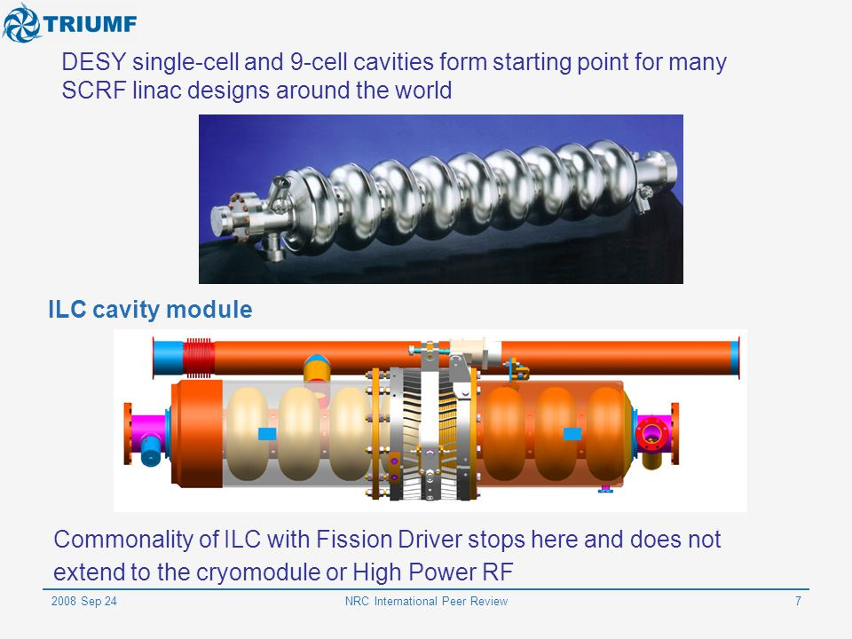 2008 Sep 24NRC International Peer Review7 DESY single-cell and 9-cell cavities form starting point for many SCRF linac designs around the world ILC ca