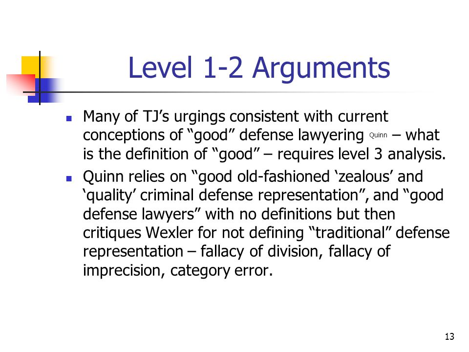 13 Level 1-2 Arguments Many of TJ's urgings consistent with current conceptions of good defense lawyering Quinn – what is the definition of good – requires level 3 analysis.