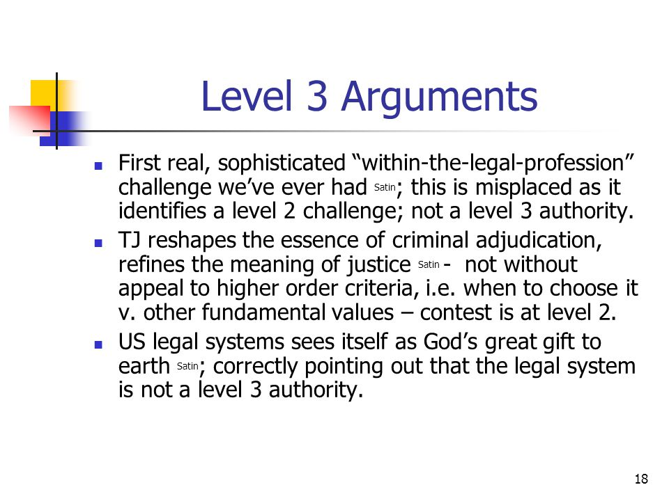 18 Level 3 Arguments First real, sophisticated within-the-legal-profession challenge we've ever had Satin ; this is misplaced as it identifies a level 2 challenge; not a level 3 authority.