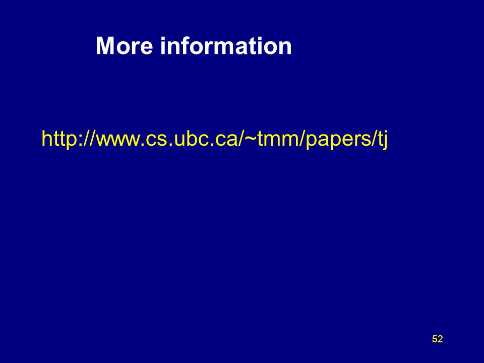 52 More information http://www.cs.ubc.ca/~tmm/papers/tj