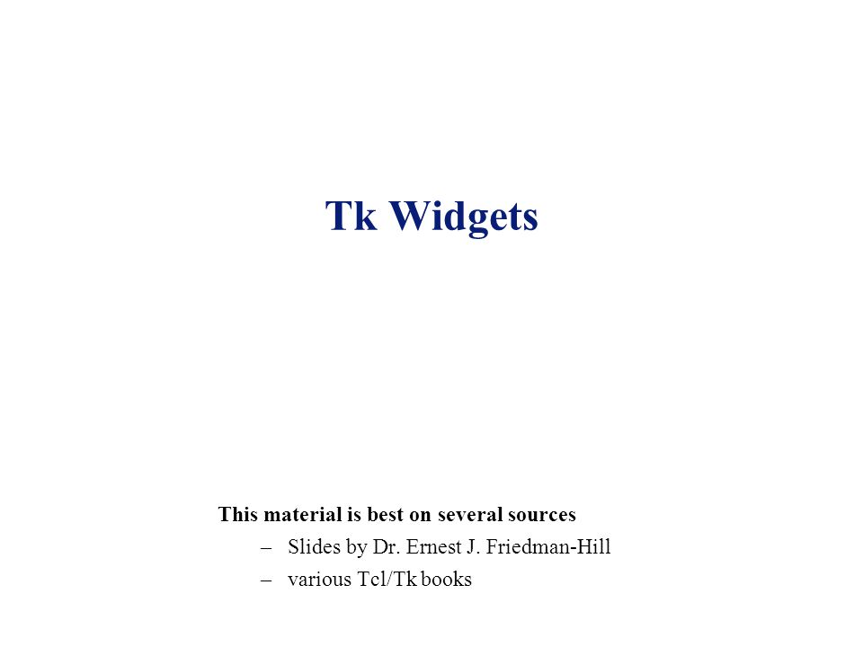 Tk Widgets This material is best on several sources –Slides by Dr.