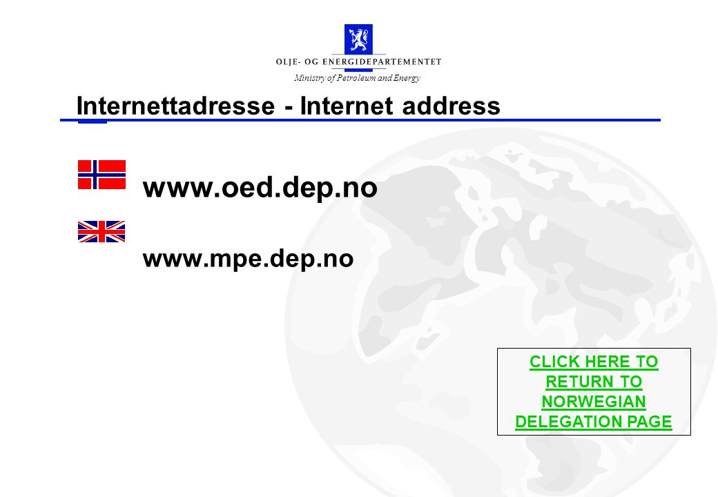 Ministry of Petroleum and Energy Internettadresse - Internet address www.oed.dep.no www.mpe.dep.no CLICK HERE TO RETURN TO NORWEGIAN DELEGATION PAGE