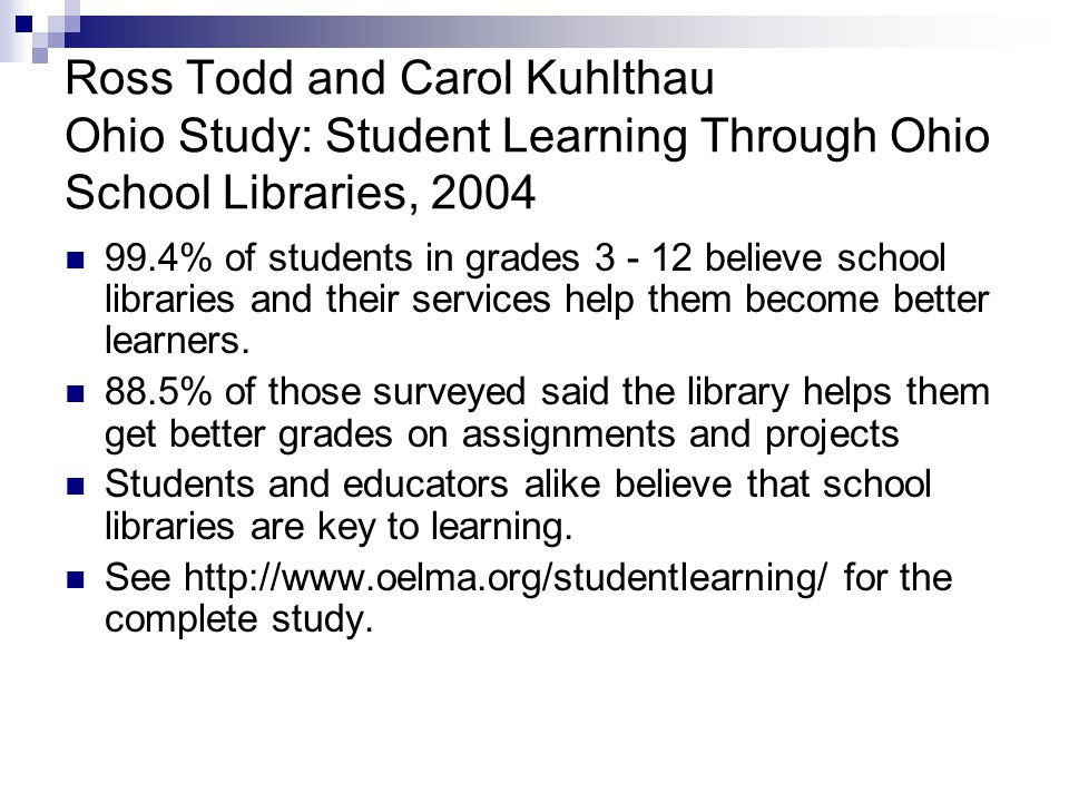99.4% of students in grades 3 - 12 believe school libraries and their services help them become better learners.