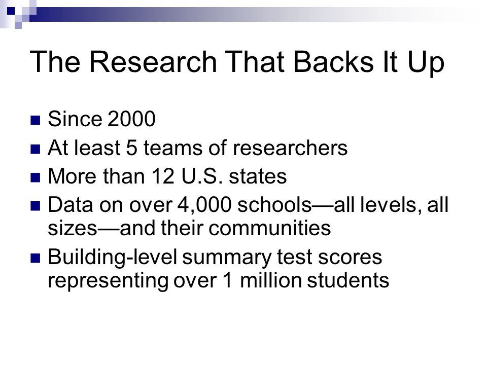 The Research That Backs It Up Since 2000 At least 5 teams of researchers More than 12 U.S.
