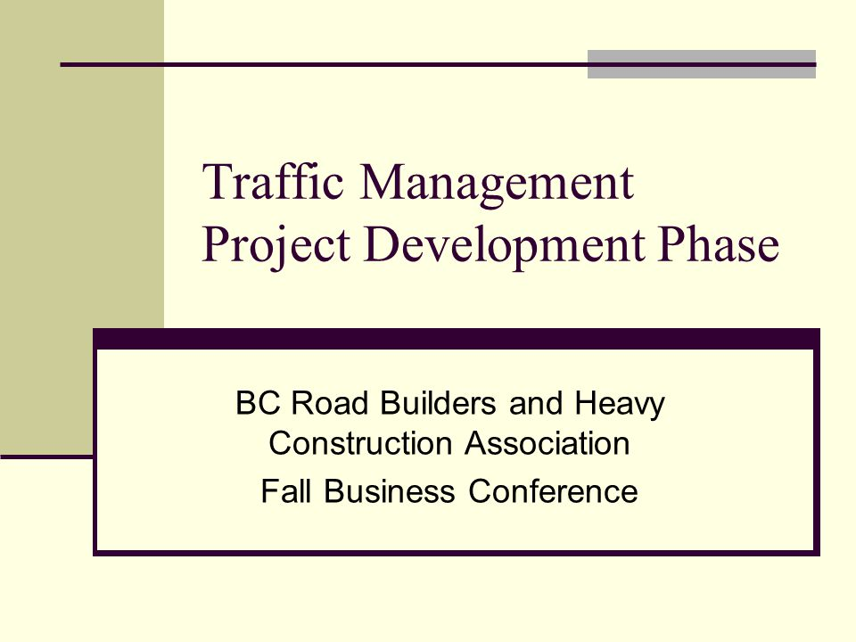 Traffic Management Project Development Phase BC Road Builders and Heavy Construction Association Fall Business Conference