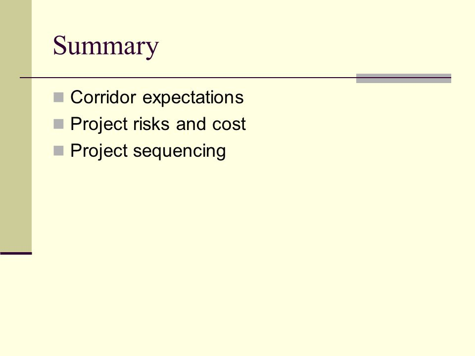 Summary Corridor expectations Project risks and cost Project sequencing