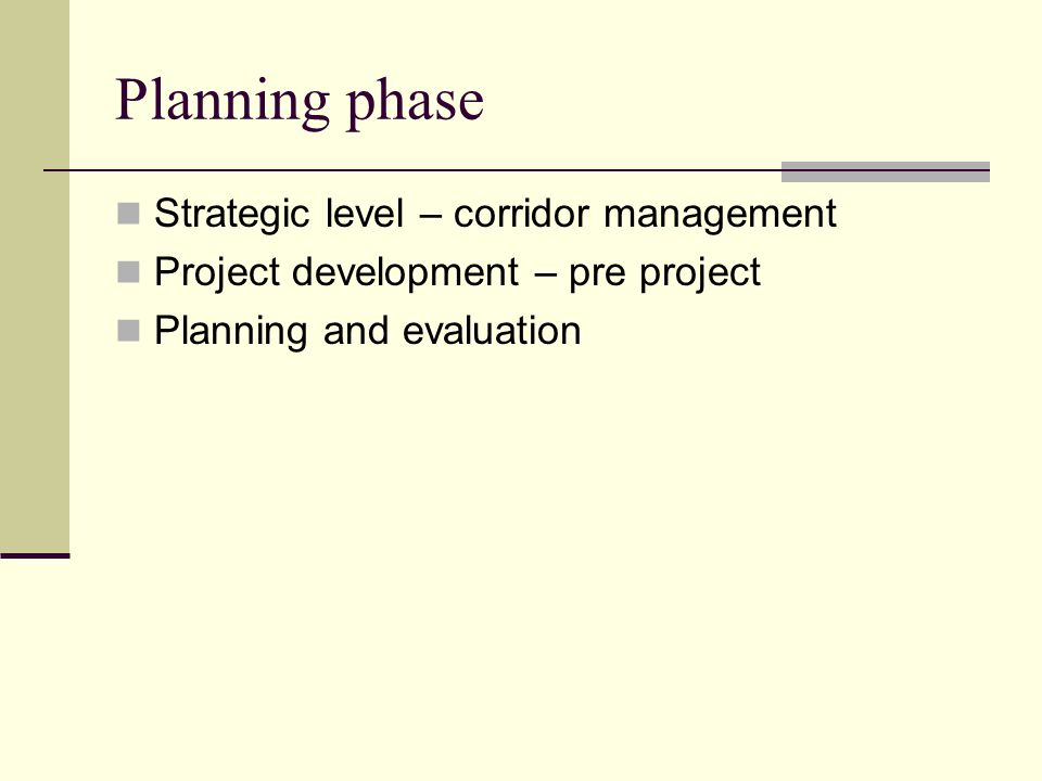 Planning phase Strategic level – corridor management Project development – pre project Planning and evaluation
