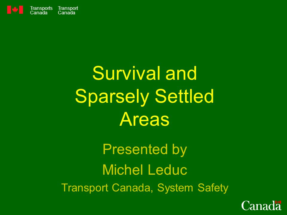 Transports Canada Transport Canada Survival and Sparsely Settled Areas Presented by Michel Leduc Transport Canada, System Safety