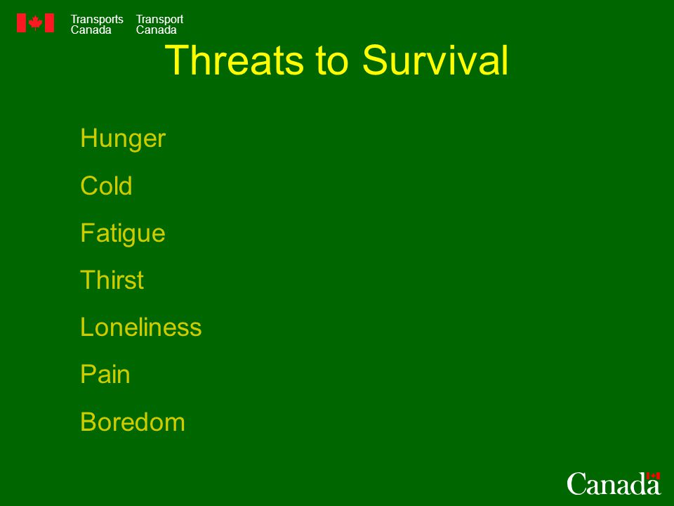 Transports Canada Transport Canada Threats to Survival Hunger Cold Fatigue Thirst Loneliness Pain Boredom