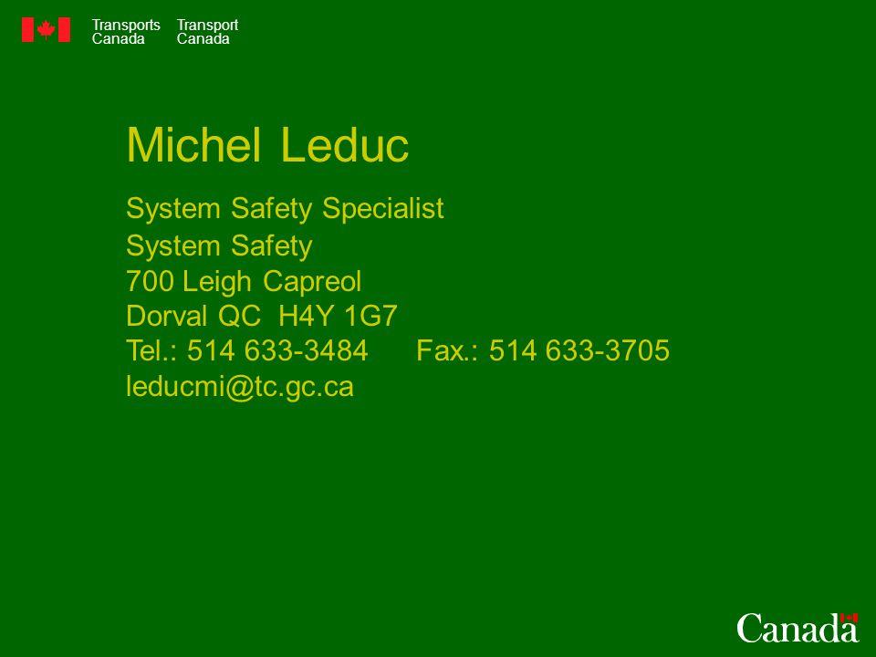 Transports Canada Transport Canada Michel Leduc System Safety Specialist System Safety 700 Leigh Capreol Dorval QC H4Y 1G7 Tel.: 514 633-3484 Fax.: 514 633-3705 leducmi@tc.gc.ca