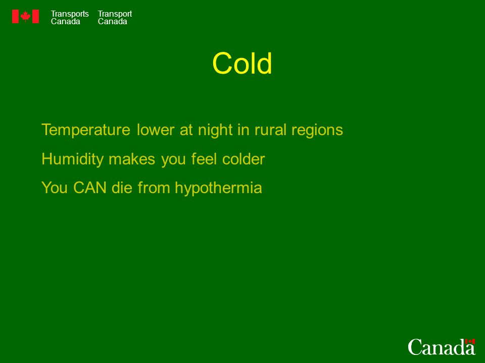 Transports Canada Transport Canada Cold Temperature lower at night in rural regions Humidity makes you feel colder You CAN die from hypothermia