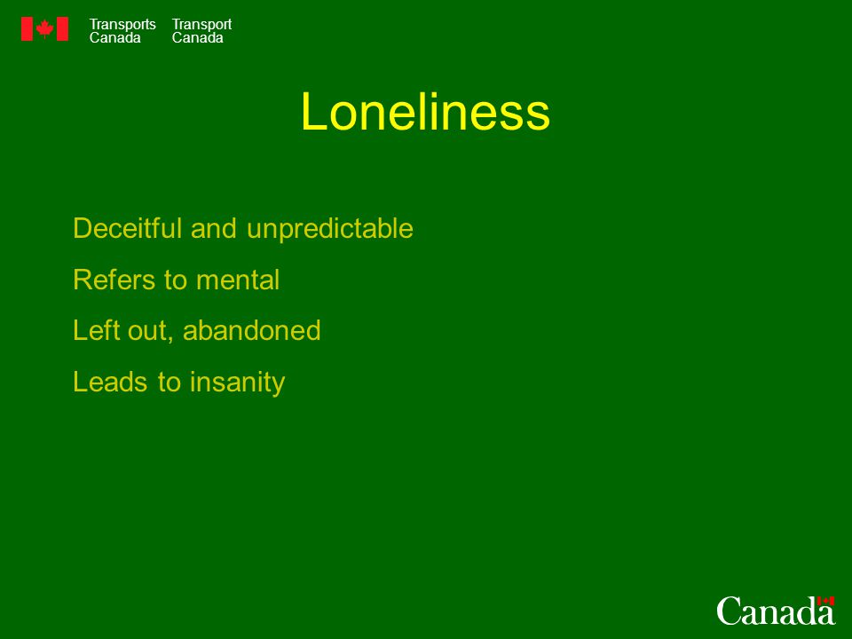 Transports Canada Transport Canada Loneliness Deceitful and unpredictable Refers to mental Left out, abandoned Leads to insanity