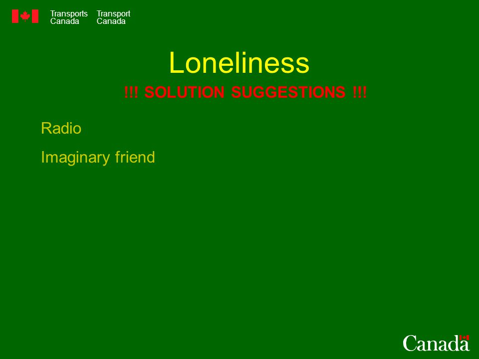 Transports Canada Transport Canada Loneliness Radio Imaginary friend !!! SOLUTION SUGGESTIONS !!!
