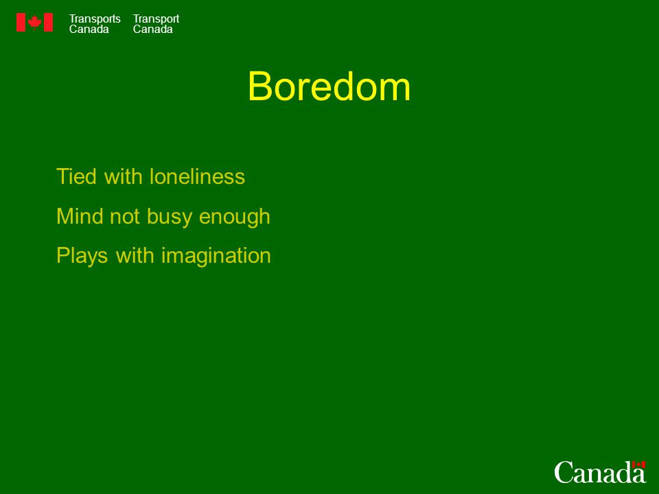 Transports Canada Transport Canada Boredom Tied with loneliness Mind not busy enough Plays with imagination