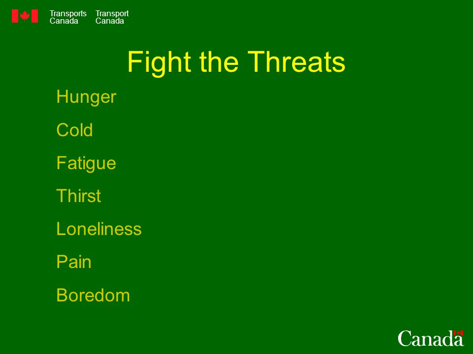 Transports Canada Transport Canada Hunger Cold Fatigue Thirst Loneliness Pain Boredom Fight the Threats