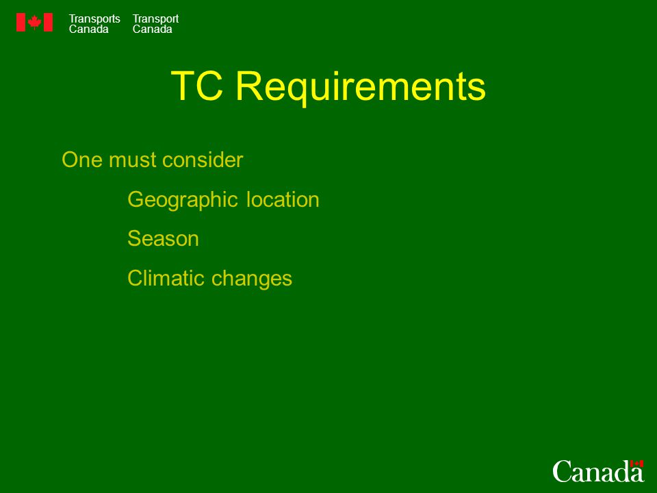 Transports Canada Transport Canada TC Requirements One must consider Geographic location Season Climatic changes