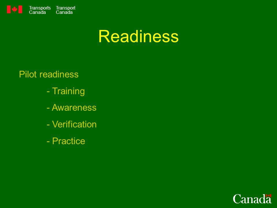 Transports Canada Transport Canada Readiness Pilot readiness - Training - Awareness - Verification - Practice