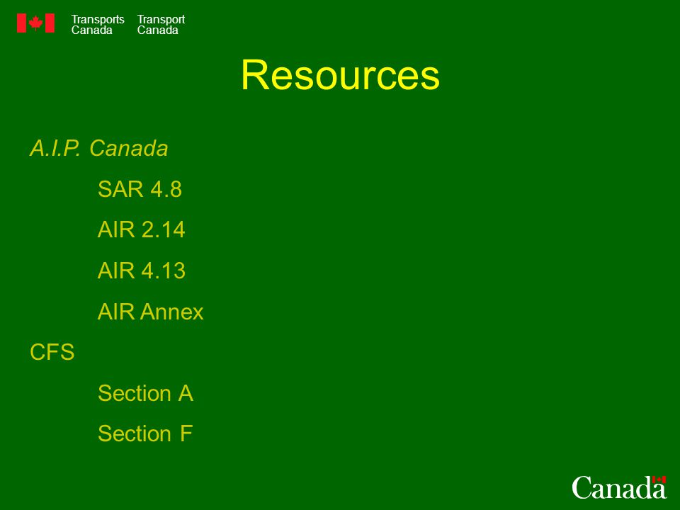 Transports Canada Transport Canada Resources A.I.P. Canada SAR 4.8 AIR 2.14 AIR 4.13 AIR Annex CFS Section A Section F
