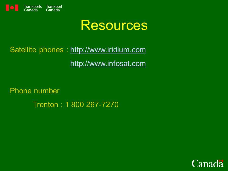 Transports Canada Transport Canada Resources Satellite phones : http://www.iridium.comhttp://www.iridium.com http://www.infosat.com Phone number Trenton : 1 800 267-7270