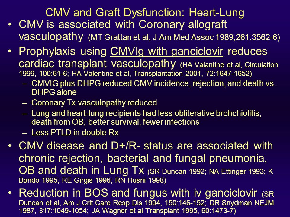 Impact of CMV in Heart & Lung Transplantation Obliterative bronchiolitis (BOS) increased in: –Serologic R+ and D+ combination –Role of asymptomatic CM