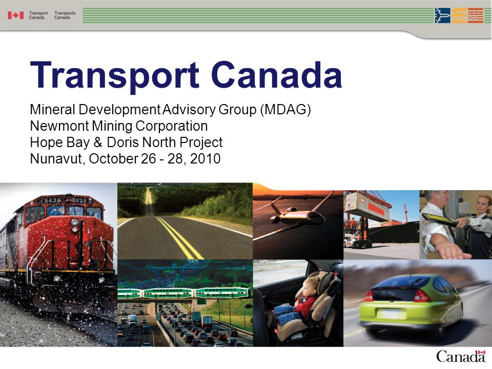 Transport Canada Mineral Development Advisory Group (MDAG) Newmont Mining Corporation Hope Bay & Doris North Project Nunavut, October 26 - 28, 2010