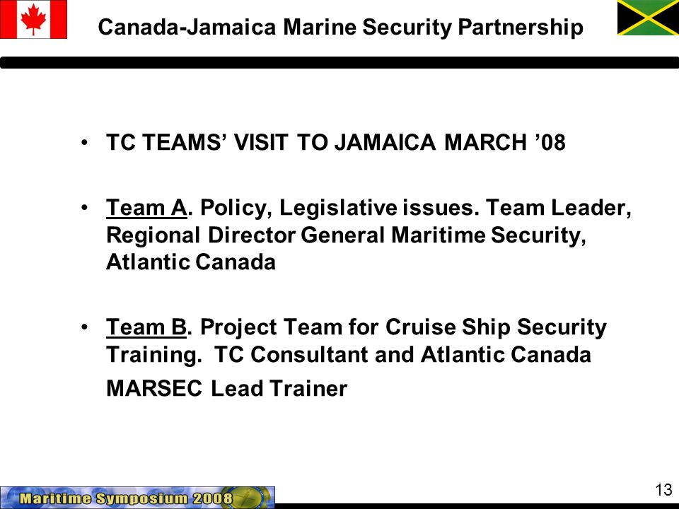 13 Canada-Jamaica Marine Security Partnership TC TEAMS' VISIT TO JAMAICA MARCH '08 Team A.