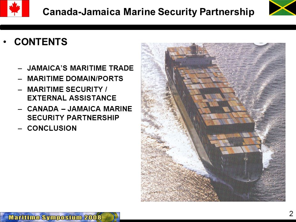 2 CONTENTS –JAMAICA'S MARITIME TRADE –MARITIME DOMAIN/PORTS –MARITIME SECURITY / EXTERNAL ASSISTANCE –CANADA – JAMAICA MARINE SECURITY PARTNERSHIP –CONCLUSION