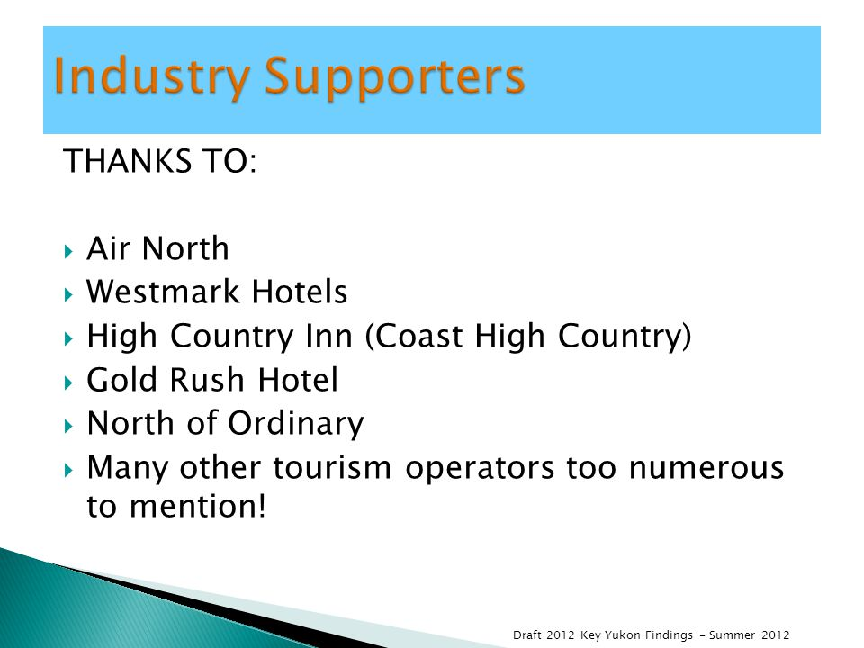 THANKS TO:  Air North  Westmark Hotels  High Country Inn (Coast High Country)  Gold Rush Hotel  North of Ordinary  Many other tourism operators too numerous to mention.
