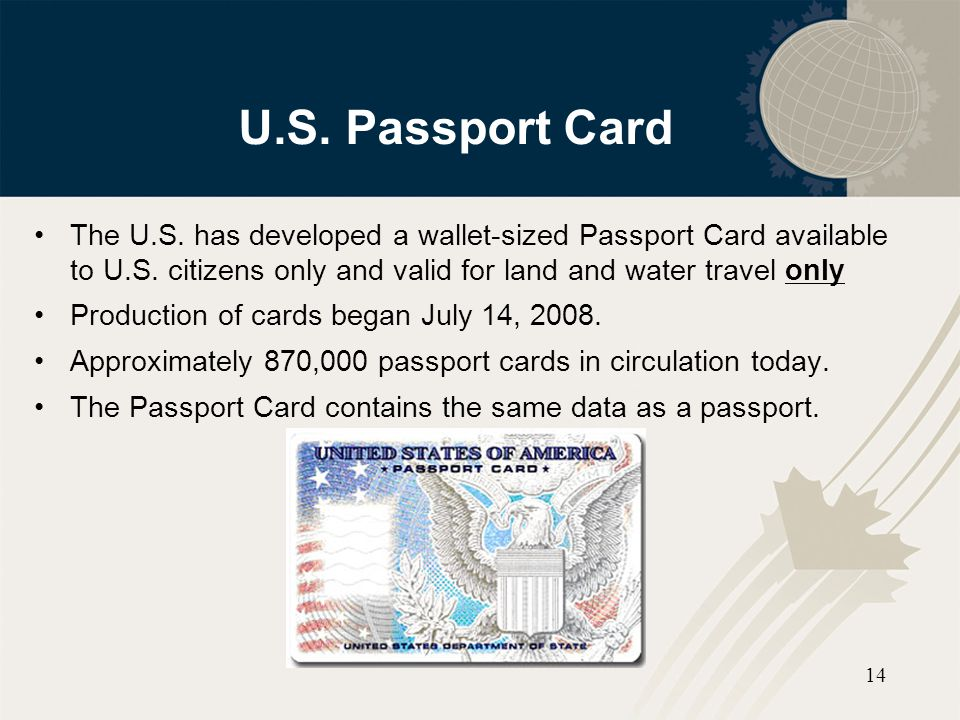 14 U.S. Passport Card The U.S. has developed a wallet-sized Passport Card available to U.S. citizens only and valid for land and water travel only Pro