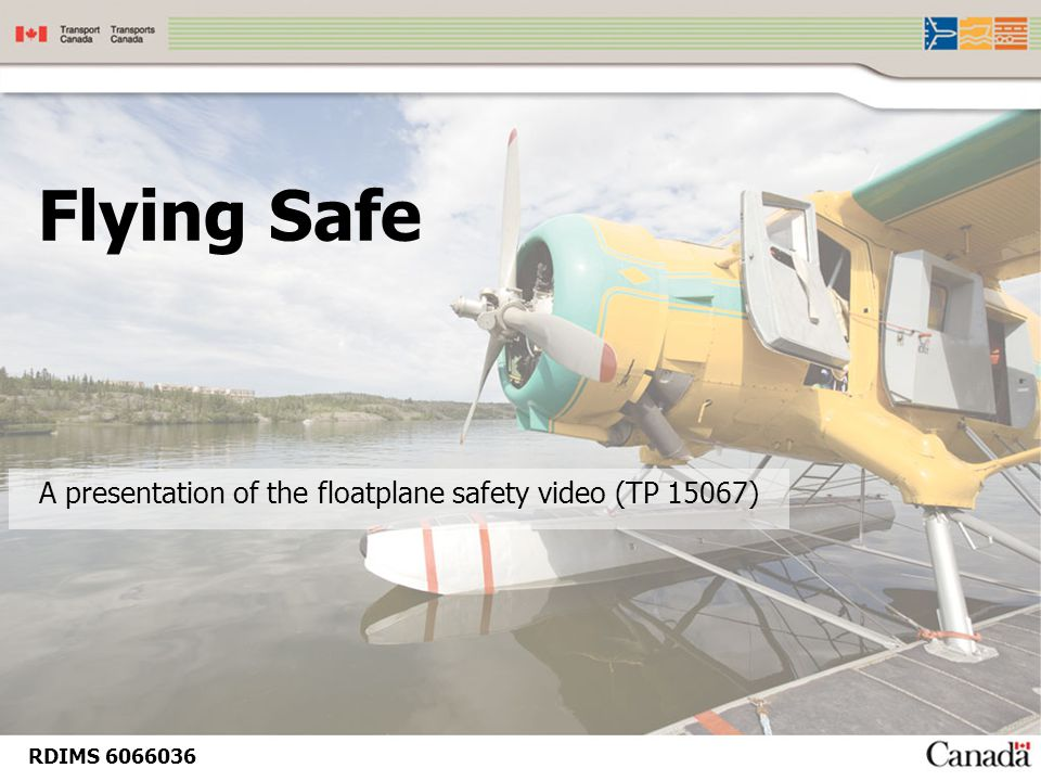 Flying Safe A presentation of the floatplane safety video (TP 15067) RDIMS 6066036