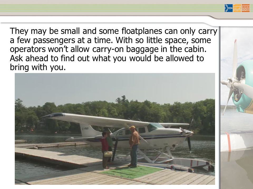They may be small and some floatplanes can only carry a few passengers at a time.