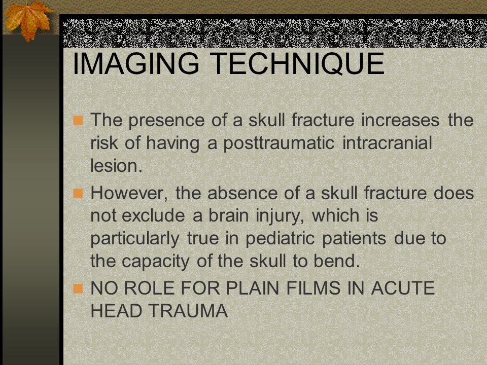 IMAGING TECHNIQUE CT without contrast is the modality of choice in acute trauma (fast, available, sensitive to acute subarachnoid hemorrhage and skull fractures) MRI is useful in non-acute head trauma (higher sensitivity than CT for cortical contusions, diffuse axonal injury, posterior fossa abnormalities)