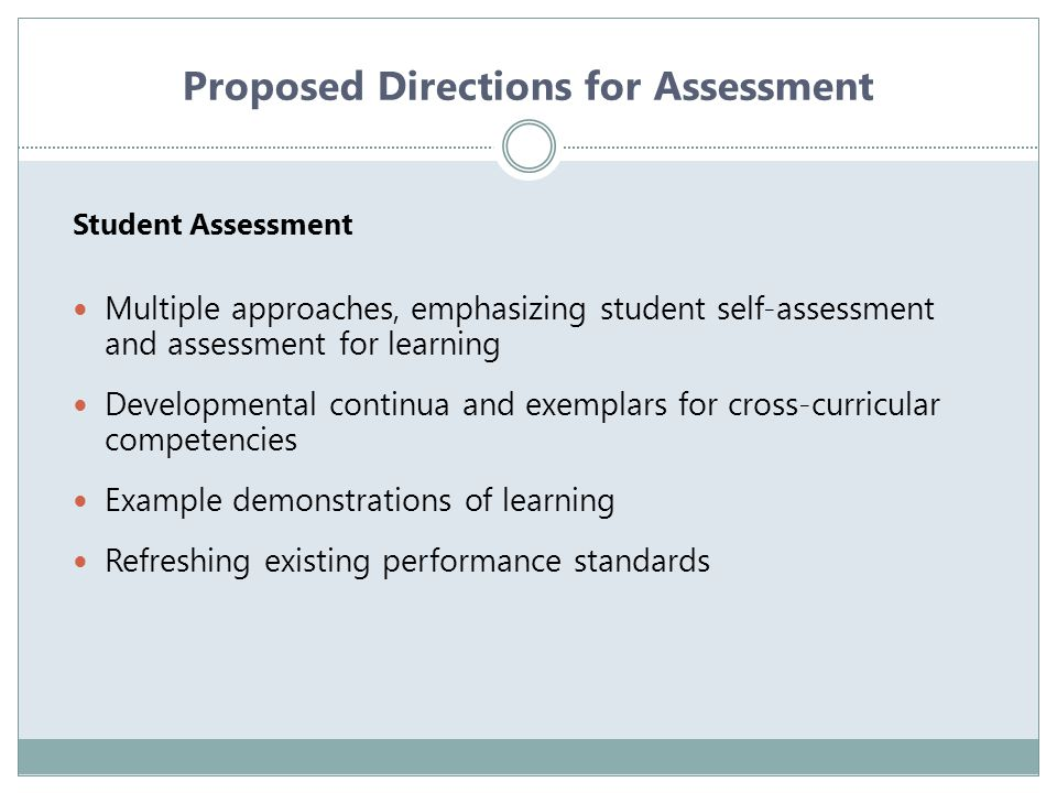 Proposed Directions for Assessment Large-Scale Assessment There will be provincial assessments at elementary and secondary grades—what they will look like is TBD.