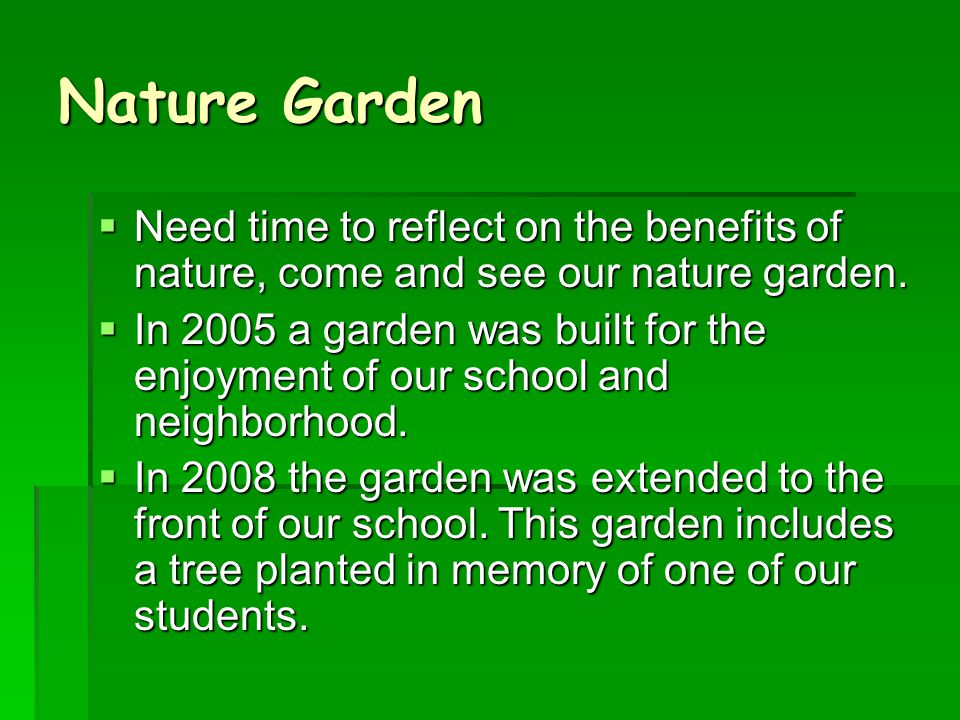 Nature Garden  Need time to reflect on the benefits of nature, come and see our nature garden.