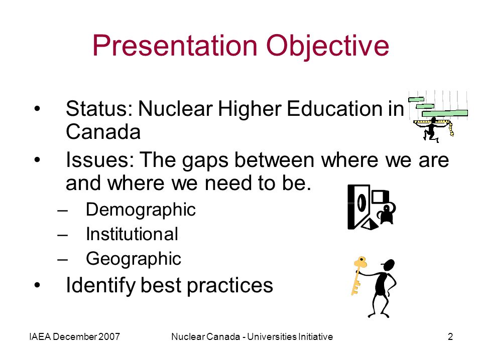 IAEA December 2007Nuclear Canada - Universities Initiative2 Presentation Objective Status: Nuclear Higher Education in Canada Issues: The gaps between