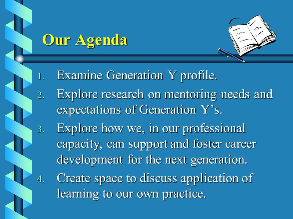 Our Agenda 1. Examine Generation Y profile. 2.