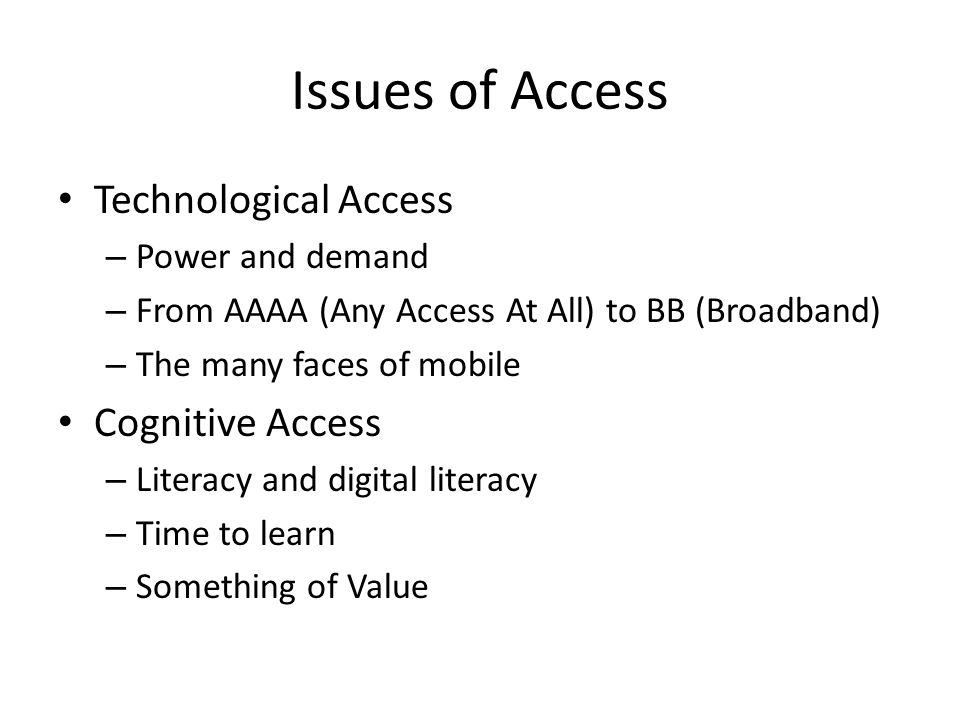 Issues of Access Technological Access – Power and demand – From AAAA (Any Access At All) to BB (Broadband) – The many faces of mobile Cognitive Access