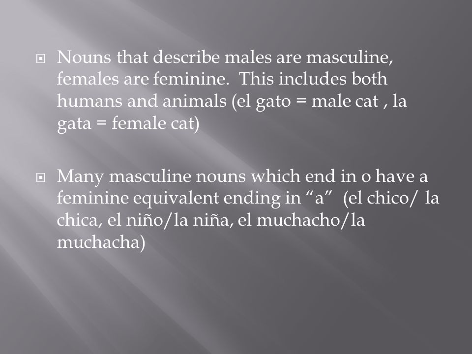  Nouns that describe males are masculine, females are feminine.