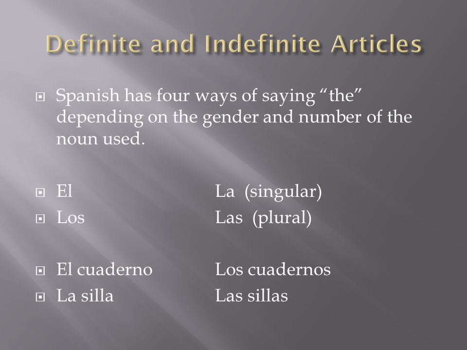  Spanish has four ways of saying the depending on the gender and number of the noun used.