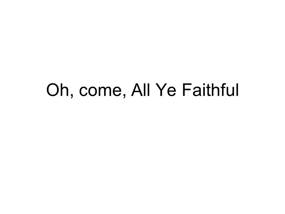 Oh, come, All Ye Faithful