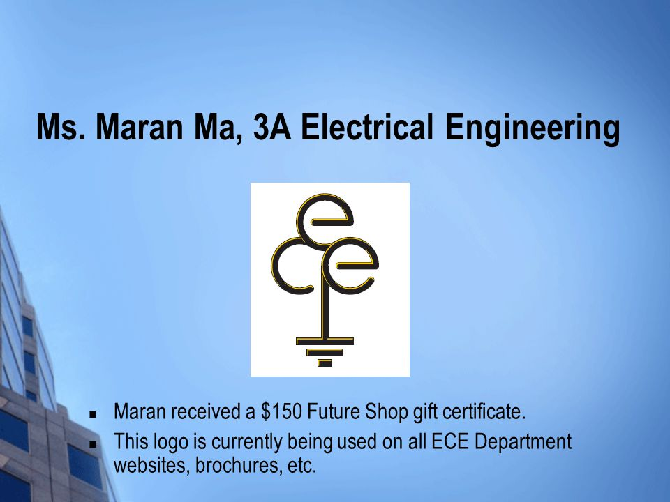 Ms. Maran Ma, 3A Electrical Engineering Maran received a $150 Future Shop gift certificate.