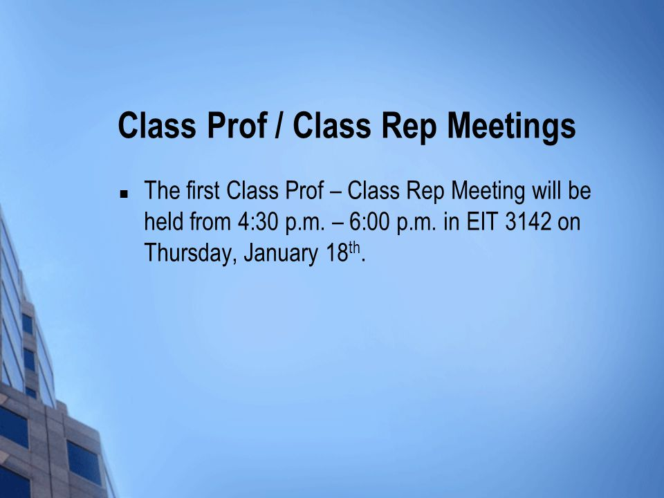 Class Prof / Class Rep Meetings The first Class Prof – Class Rep Meeting will be held from 4:30 p.m.