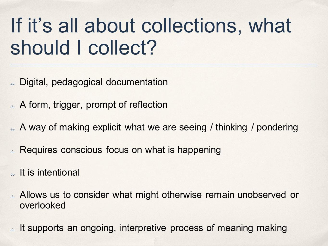 If it's all about collections, what should I collect? ✤ Digital, pedagogical documentation ✤ A form, trigger, prompt of reflection ✤ A way of making e