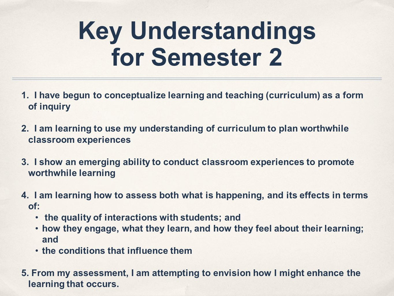 Key Understandings for Semester 2 1. I have begun to conceptualize learning and teaching (curriculum) as a form of inquiry 2. I am learning to use my