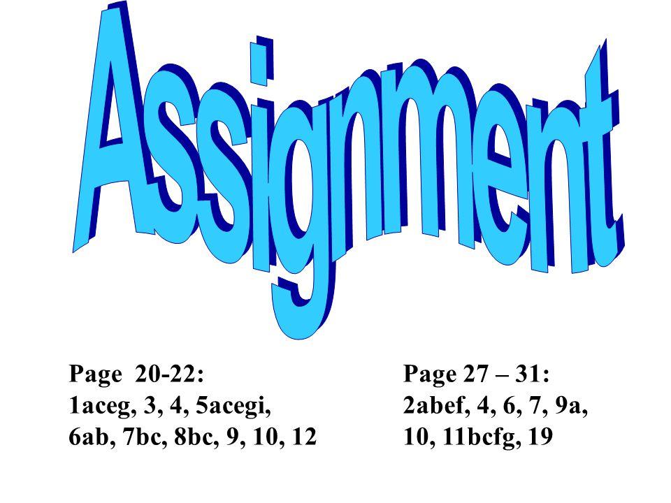 Page 20-22: 1aceg, 3, 4, 5acegi, 6ab, 7bc, 8bc, 9, 10, 12 Page 27 – 31: 2abef, 4, 6, 7, 9a, 10, 11bcfg, 19