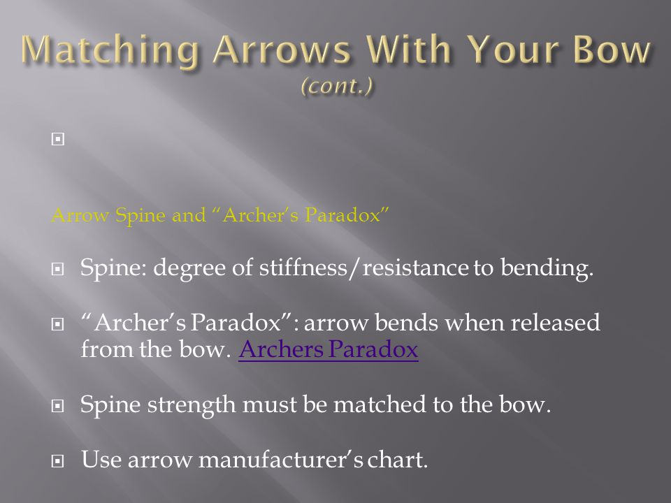 """ Arrow Spine and """"Archer's Paradox""""  Spine: degree of stiffness/resistance to bending.  """"Archer's Paradox"""": arrow bends when released from the bow."""