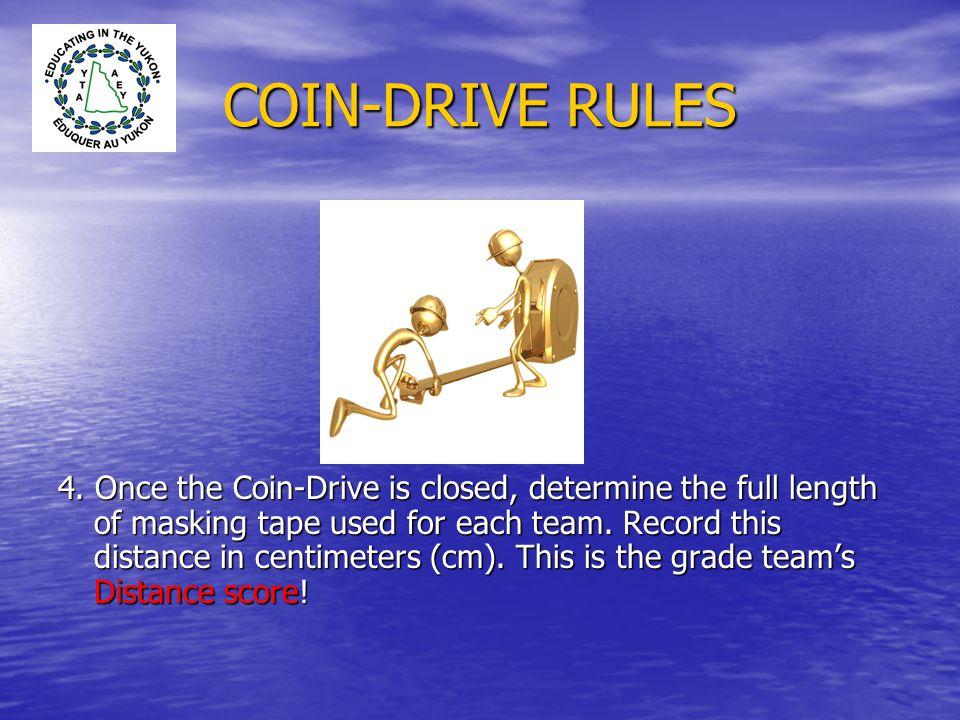 COIN-DRIVE RULES 5.By grade teams, detach the coins from the masking tape.