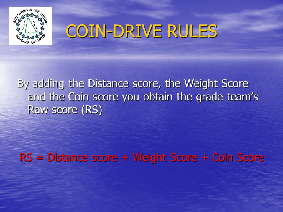 COIN-DRIVE RULES The grade team's Final Score (FS) is determined by dividing the Raw score by the number of students enrolled in the grade team FS = RS ÷ #students enrolled in the grade